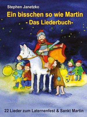 cover image of Ein bisschen so wie Martin--22 Lieder zum Laternenfest und Sankt Martin