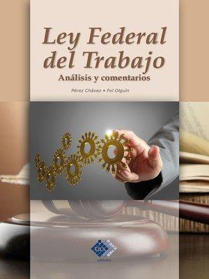cover image of Ley Federal del Trabajo. Análisis y comentarios 2017