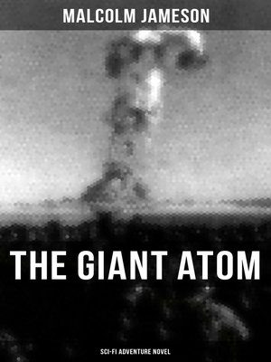 cover image of THE GIANT ATOM (Sci-Fi Adventure Novel)