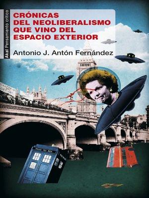 cover image of Crónicas del neoliberalismo que vino del espacio exterior