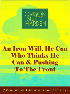 cover image of An Iron Will, He Can Who Thinks He Can & Pushing to the Front (Wisdom & Empowerment Series)