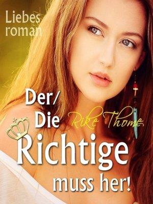 cover image of Der/Die Richtige muss her!