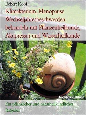 cover image of Klimakterium, Menopause Wechseljahresbeschwerden behandeln mit Pflanzenheilkunde, Akupressur und Wasserheilkunde