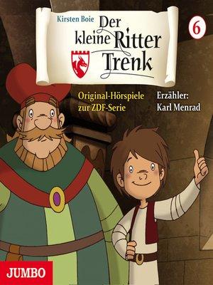 cover image of Der kleine Ritter Trenk. Original- Hörspiele zur ZDF-Serie. 1. Staffel  [6]