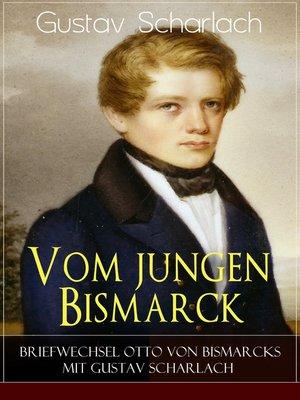 cover image of Vom jungen Bismarck--Briefwechsel Otto von Bismarcks mit Gustav Scharlach
