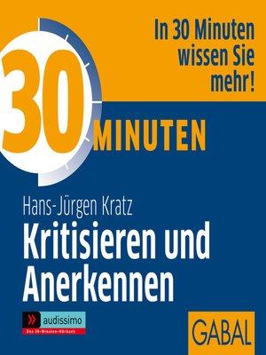 cover image of 30 Minuten Kritisieren und Anerkennen