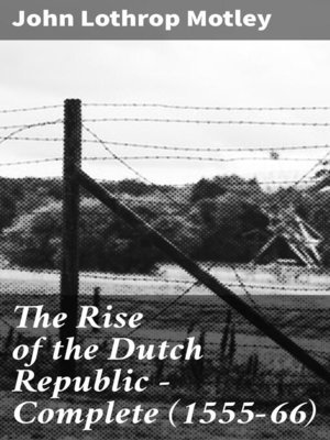 cover image of The Rise of the Dutch Republic — Complete (1555-66)