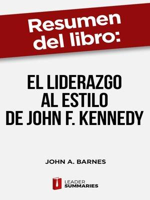 """cover image of Resumen del libro """"El liderazgo al estilo de John F. Kennedy"""" de John A. Barnes"""