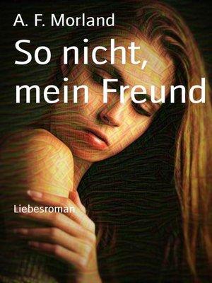 cover image of So nicht, mein Freund