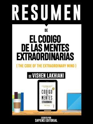 """cover image of Resumen De """"El Codigo De Las Mentes Extraordinarias (The Code of the Extraordinary Mind)--De Vishen Lakhiani"""""""