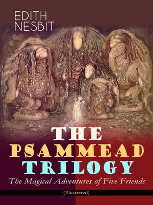 cover image of THE PSAMMEAD TRILOGY – the Magical Adventures of Five Friends (Illustrated)