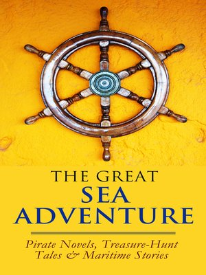 cover image of THE GREAT SEA ADVENTURE--Pirate Novels, Treasure-Hunt Tales & Maritime Stories