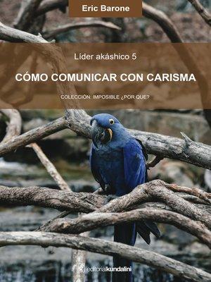 cover image of Cómo comunicar con carisma
