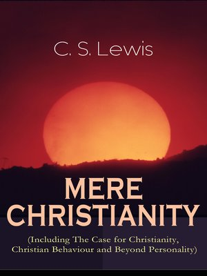 cover image of Mere Christianity (Including the Case for Christianity, Christian Behaviour and Beyond Personality)