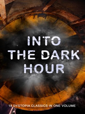 cover image of INTO THE DARK HOUR – 18 Dystopia Classics in One Volume