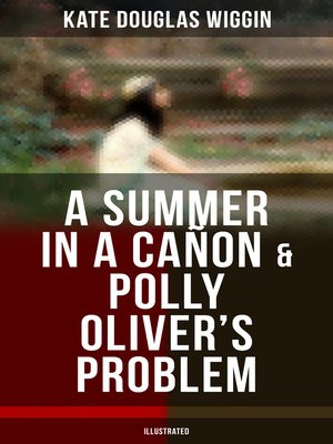 cover image of A SUMMER IN a CAÑON & POLLY OLIVER'S PROBLEM (Illustrated)