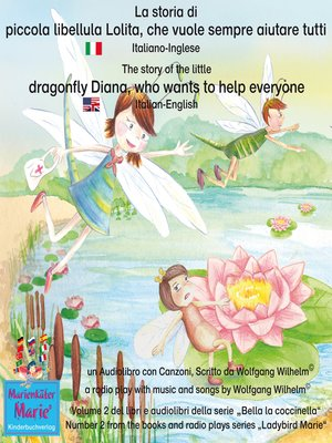 cover image of La storia di piccola libellula Lolita, che vuole sempre aiutare tutti. Italiano-Inglese / the story of Diana, the little dragonfly who wants to help everyone. Italian-English.