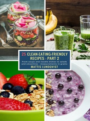 cover image of 25 Clean-Eating-Friendly Recipes--Part 2--measurements in grams