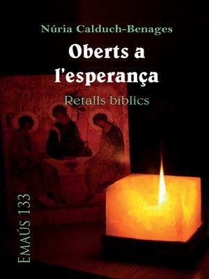 cover image of Oberts a l'esperança. Retalls bíblics
