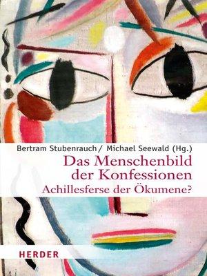cover image of Das Menschenbild der Konfessionen--Achillesferse der Ökumene?