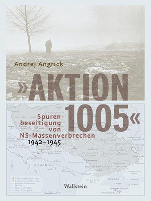 """cover image of """"Aktion 1005""""--Spurenbeseitigung von NS-Massenverbrechen 1942--1945"""