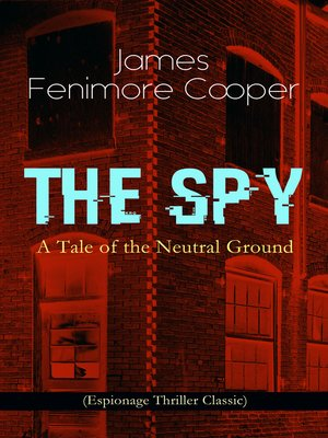 cover image of The Spy--A Tale of the Neutral Ground (Espionage Thriller Classic)