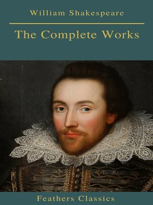 cover image of The Complete Works of William Shakespeare (Best Navigation, Active TOC) (Feathers Classics)