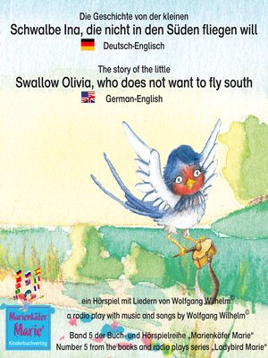 cover image of Die Geschichte von der kleinen Schwalbe Ina, die nicht in den Süden fliegen will. Deutsch-Englisch / the story of the little swallow Olivia, who does not want to fly South. German-English