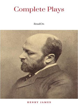 cover image of The Complete Plays of Henry James. Edited by Léon Edel. With plates, including portraits