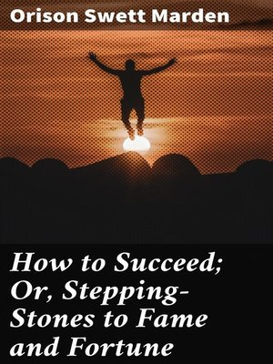 cover image of How to Succeed; Or, Stepping-Stones to Fame and Fortune