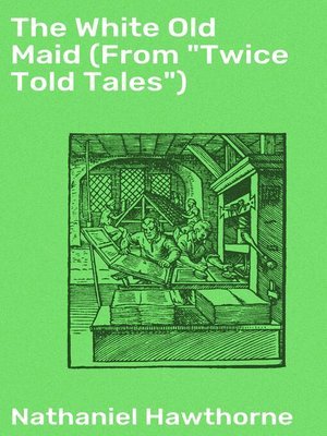 "cover image of The White Old Maid (From ""Twice Told Tales"")"