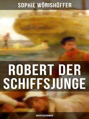 cover image of Robert der Schiffsjunge (Abenteuerroman)