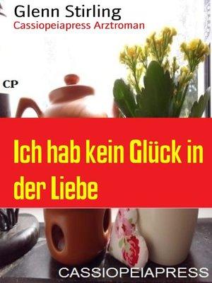 cover image of Ich hab kein Glück in der Liebe