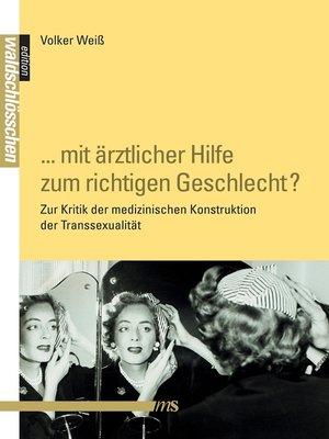 """cover image of """"... mit ärztlicher Hilfe zum richtigen Geschlecht?"""""""
