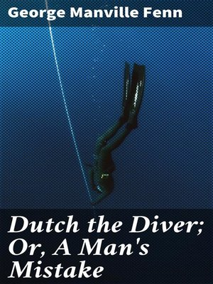 cover image of Dutch the Diver; Or, a Man's Mistake