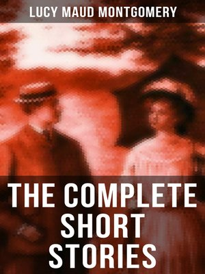 cover image of The Complete Short Stories of Lucy Maud Montgomery