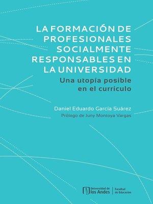 cover image of La formación de profesionales socialmente responsables en la universidad