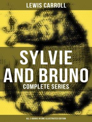 cover image of Sylvie and Bruno--Complete Series (All 3 Books in One Illustrated Edition)
