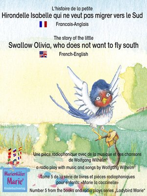 cover image of L'histoire de la petite Hirondelle Isabelle qui ne veut pas migrer vers le Sud. Francais-Anglais / the story of the little swallow Olivia, who does not want to fly South. French-English
