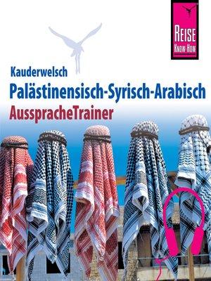 cover image of Reise Know-How Kauderwelsch AusspracheTrainer Palästinensisch-Syrisch-Arabisch