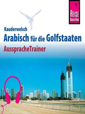 cover image of Reise Know-How Kauderwelsch AusspracheTrainer Arabisch für die Golfstaaten
