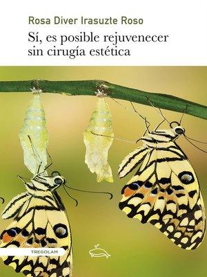cover image of Sí, es posible rejuvenecer sin cirugía estética