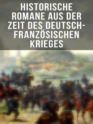 cover image of Historische Romane aus der Zeit des deutsch-französischen Krieges