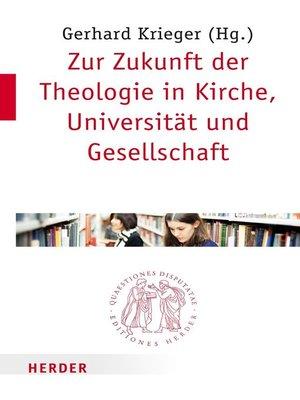 cover image of Zur Zukunft der Theologie in Kirche, Universität und Gesellschaft