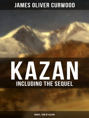 cover image of KAZAN (Including the Sequel--Baree, Son of Kazan)