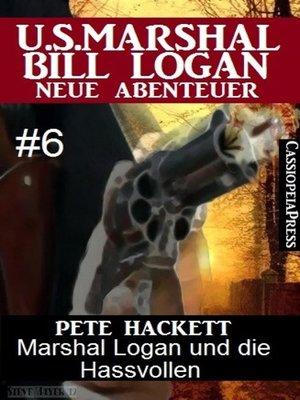 cover image of Marshal Logan und die Hassvollen (U.S. Marshal Bill Logan--Neue Abenteuer, Band 6)