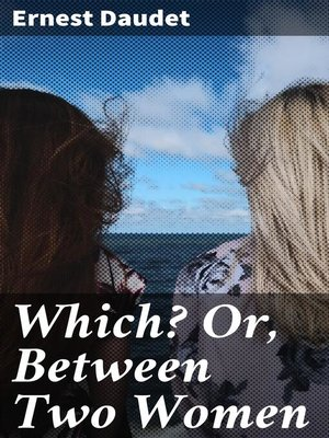 cover image of Which? Or, Between Two Women