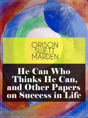 cover image of He Can Who Thinks He Can, and Other Papers on Success in Life