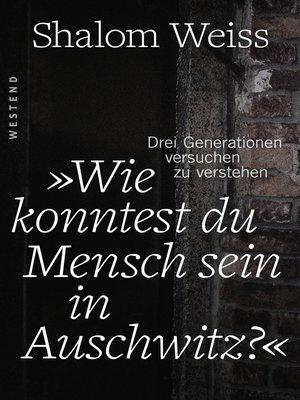 """cover image of """"Wie konntest du Mensch sein in Auschwitz?"""""""