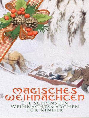 cover image of Magisches Weihnachten--Die schönsten Weihnachtsmärchen für Kinder